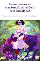 Mujeres Y Emancipacion De La America Latina Y El Caribe En Los Siglos XIX Y XX