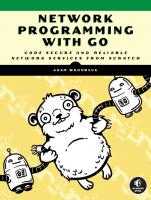 Network Programming with Go: Learn to Code Secure and Reliable Network Services from Scratch [1ed.]  1718500882, 9781718500884, 9781718500891