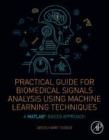 Practical Guide for Biomedical Signals Analysis Using Machine Learning Techniques: A MATLAB Based Approach [1ed.]  978-0-12-817444-9