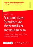 Schulcurriculares Fachwissen von Mathematiklehramtsstudierenden: Struktur, Entwicklung und Einfluss auf den Studienerfolg [1. Aufl.]  9783658310950, 9783658310967