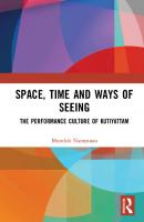 Space, Time and Ways of Seeing The Performance Culture of Kutiyattam [1ed.]  9780367724207, 9781032000374, 9781003172376
