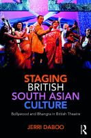 Staging British South Asian Culture: Bollywood and Bhangra in British Theatre [1ed.]  1138677159, 9781138677159