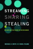 Streaming, Sharing, Stealing: Big Data and the Future of Entertainment