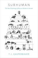Subhuman - The Moral Psychology of Human Attitudes to Animals