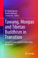 Tawang, Monpas and Tibetan Buddhism in Transition: Life and Society along the India-China Borderland [1st ed.]  9789811543456, 9789811543463