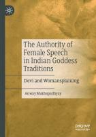 The Authority of Female Speech in Indian Goddess Traditions: Devi and Womansplaining [1st ed.]  9783030524548, 9783030524555