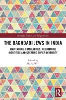 The Baghdadi Jews in India: Maintaining Communities, Negotiating Identities and Creating Super-Diversity  9780367203252, 9780367197872