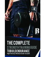 The Complete Strength Training Guide To Build Endurance - High Intensity Workout Guide Included
