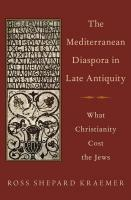 The Mediterranean Diaspora in Late Antiquity: What Christianity Cost the Jews