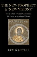 """The New Prophecy & """"New Visions"""": Evidence of Montanism in the Passion of Perpetua and Felicitas  978-0813214559"""