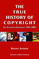 The True History Of Copyright: The Australian Experience 1905-2005 [1st Edition]  192089845X, 9781920898458