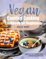 Vegan Comfort Cooking Cookbook for Beginners: Delicious Yet Simple Vegan Comfort Food Recipes