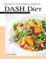 Welcome to the Wonderful Universe of DASH Diet: The Ultimate Cookbook with Awesome Receips